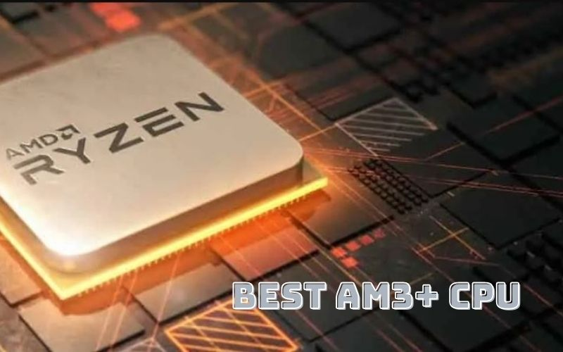Best Am3+ Cpu 2021 Recommended For You