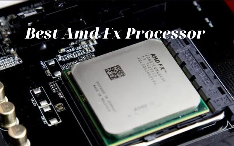 Best Amd Fx Processor 2021 Recommended For You