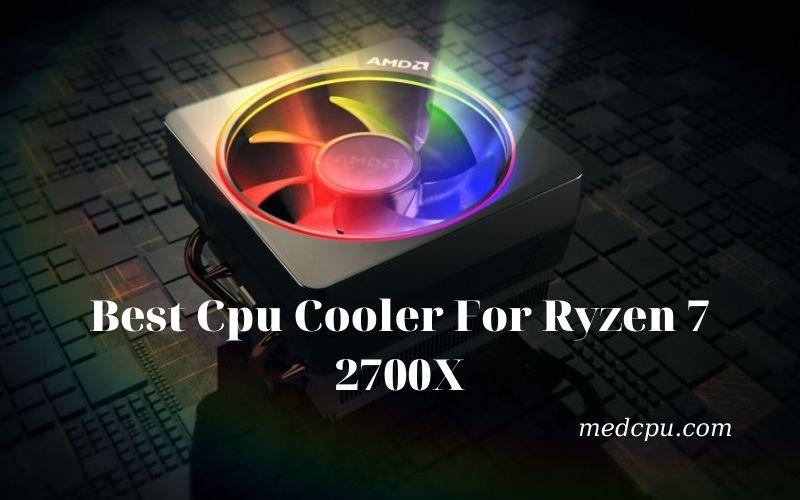 Best Cpu Cooler For Ryzen 7 2700X Review 2021