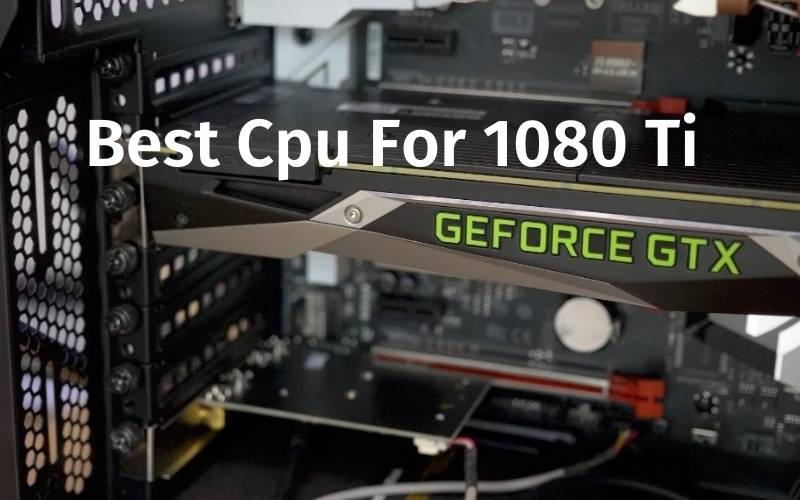 Best Cpu For 1080 Ti 2021 Recommended For You