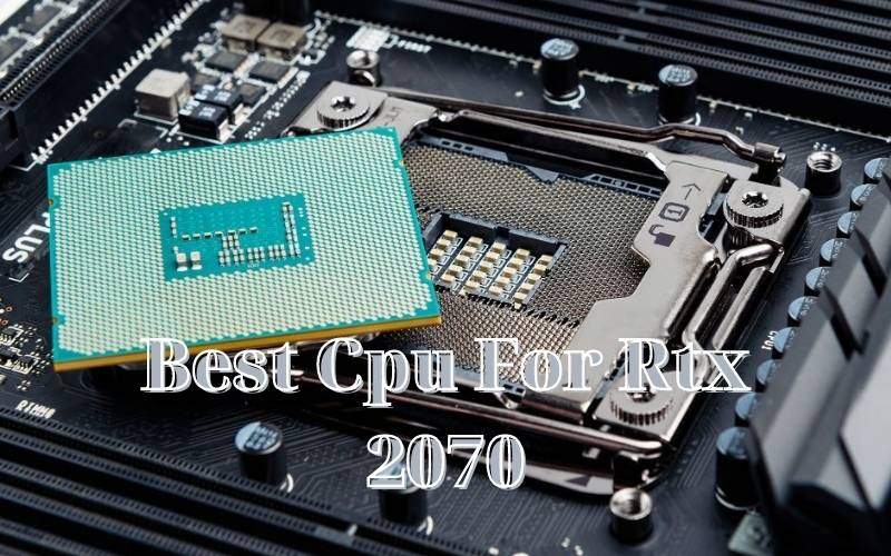 Best Cpu For Rtx 2070 2021 Recommended For You