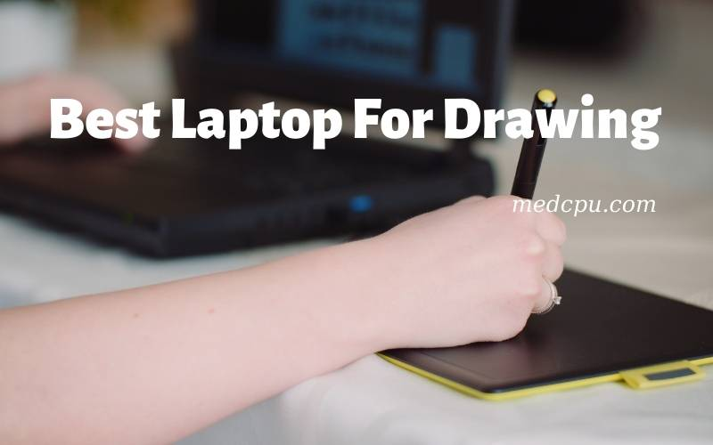 Best Laptop For Drawing 2021 Recommended For You