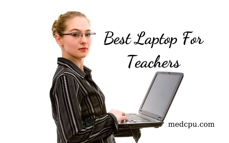 Best Laptop For Teachers 2021 Recommended For You