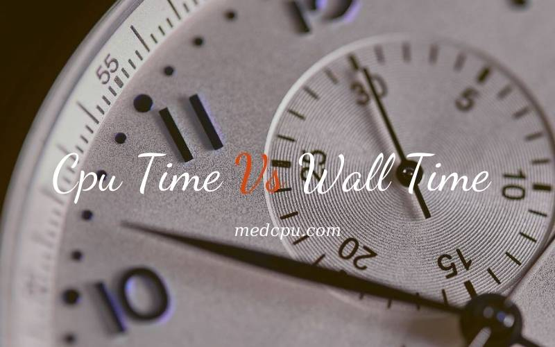 Cpu Time Vs Wall Time 2021 Which Is Better And Why