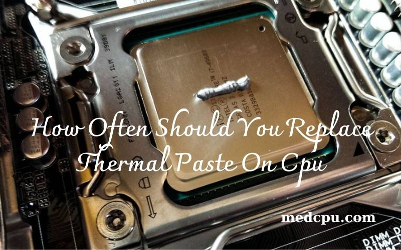 How Often Should You Replace Thermal Paste On Cpu (2021)