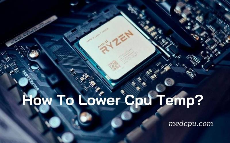 How To Lower Cpu Temp A Complete Guide 2021