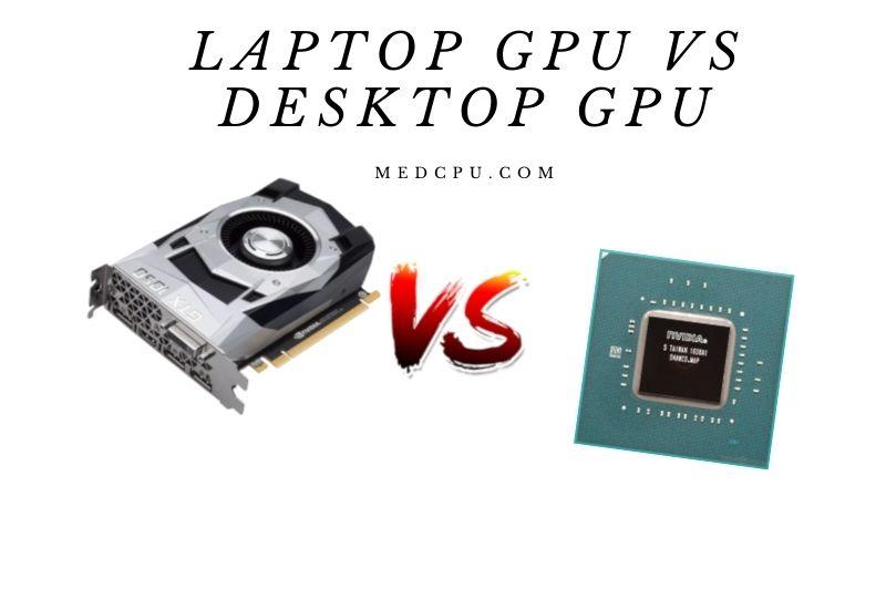 Laptop Gpu Vs Desktop Gpu