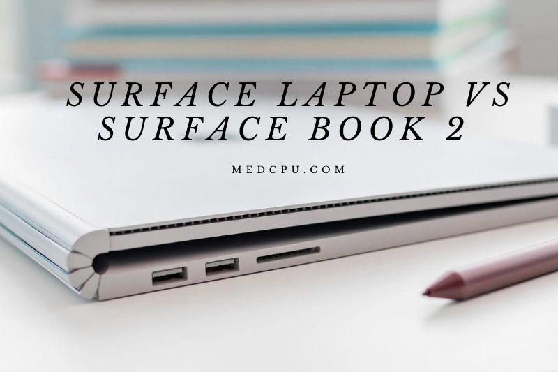 Surface Laptop Vs Surface Book 2