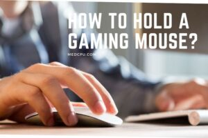 How To Hold A Gaming Mouse